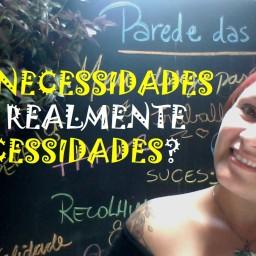 [Vídeo] Suas Necessidades São Realmente Necessidades?
